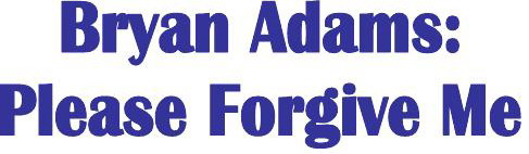 English Exercises: Bryan Adams: Please Forgive Me